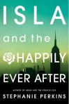 Isla and the Happily Ever After, by Stephanie Perkins
