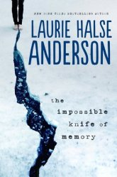 The Impossible Knife of Memory, by Laurie Halse Anderson