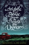 Aristotle and Dante Discover the Secrets of the Universe, by Benjamin Alire Sáenz