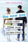The New Guy (And Other Senior Year Distractions), by Amy Spalding