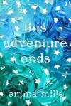 This Adventure Ends, by Emma Mills